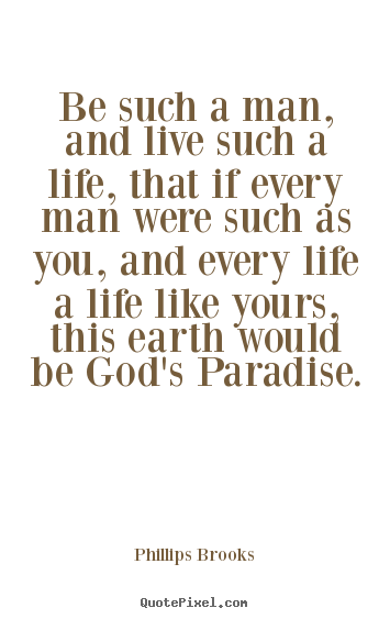 Sayings about life - Be such a man, and live such a life, that if..