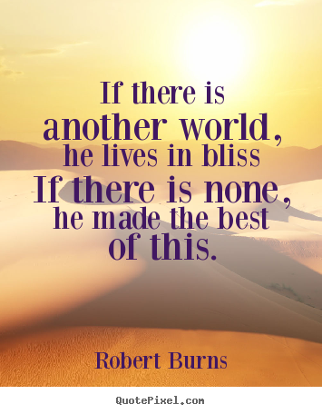 If There Is Another World He Lives In Bliss If Robert Burns Best