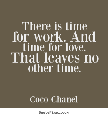 Life Quotes There Is Time For Work And Time For Love That Leaves