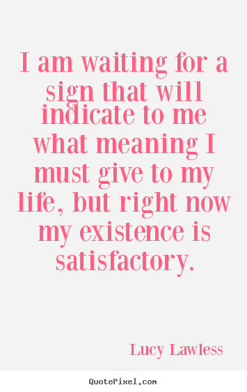 Life quote - I am waiting for a sign that will indicate..