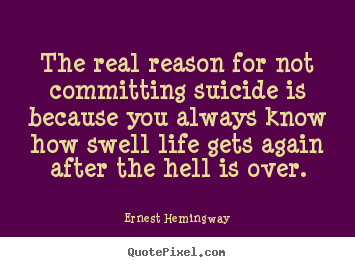 Life quotes - The real reason for not committing suicide is because..
