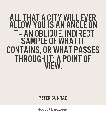 Life quote - All that a city will ever allow you is an angle..