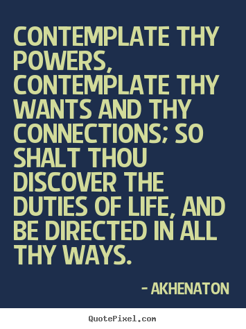 Make personalized poster quotes about life - Contemplate thy powers, contemplate thy wants and thy..