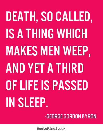 Quote about life - Death, so called, is a thing which makes men weep,..