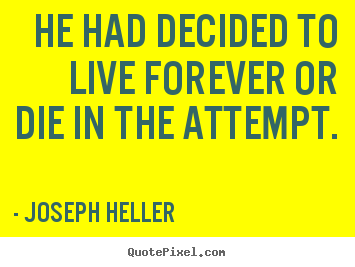 How to design image quotes about life - He had decided to live forever or die in the attempt.