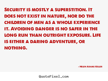 Quote about life - Security is mostly a superstition. it does not exist in..