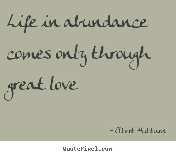 Life quotes - Life in abundance comes only through great..