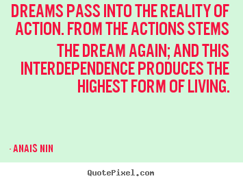 Quote about life - Dreams pass into the reality of action. from..