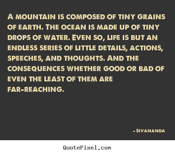 Sivananda picture quotes - A mountain is composed of tiny grains of earth. the ocean.. - Life quote