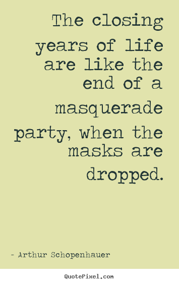 Make custom image quote about life - The closing years of life are like the end of a masquerade..