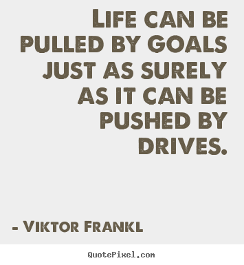 Life quotes - Life can be pulled by goals just as surely as..