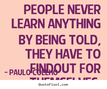 Create Your Own Quote Custom Make Picture Quote About Life  People Never Learn Anything.