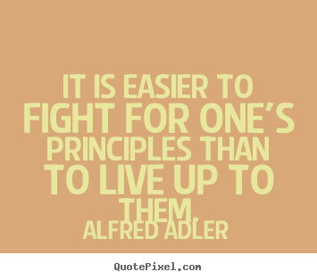 Create your own photo quotes about life - It is easier to fight for one's principles than..