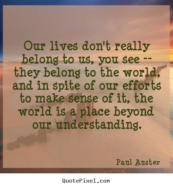 Paul Auster Picture Quotes Our Lives Don T Really Belong