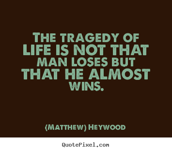 Make personalized poster quotes about life - The tragedy of life is not that man loses but..