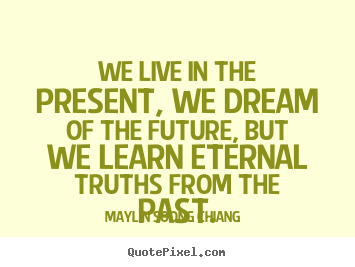 Life quotes we live in the present we dream of the future but we diy photo quotes about life we live in the present we dream of the altavistaventures Image collections