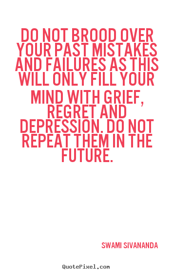 Life quotes - Do not brood over your past mistakes and failures..