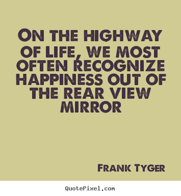 On the highway of life, we most often recognize.. Frank Tyger great life quotes