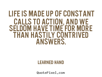 Life quotes - Life is made up of constant calls to action, and we seldom have time for..