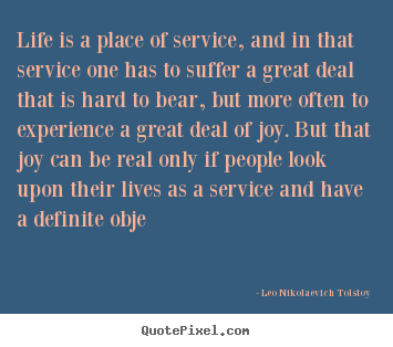 Make picture quote about life - Life is a place of service, and in that service one has to suffer..