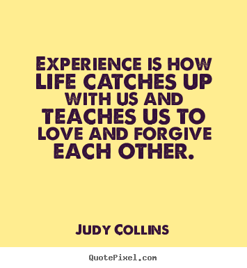 Judy Collins picture quotes - Experience is how life catches up with us and teaches us.. - Life quotes
