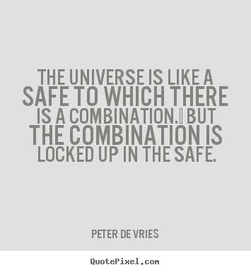 The universe is like a safe to which there is a combination. .. Peter De Vries top life quotes