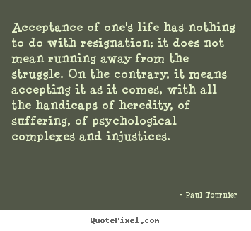 Quotes about life - Acceptance of one's life has nothing to do with resignation;..