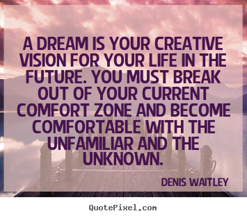 Life quotes - A dream is your creative vision for your life in the..