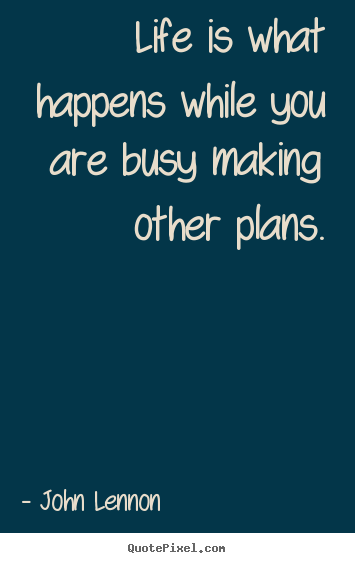 life is what happens when you are busy making plans quote