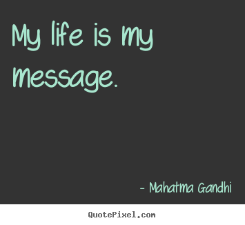 Create Picture Quotes About Life   My Life Is My Message.