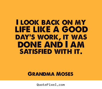 Quotes about life - I look back on my life like a good day's work, it was done and i am..