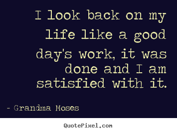 Create graphic photo quotes about life - I look back on my life like a good day's..