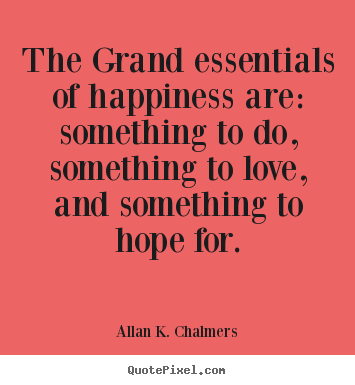 great essentials for happiness essay Does beauty bring happiness essay - plato emphasizes  epicurus states that we only need three things to be happy besides the essentials needed for survival: friends, freedom, and an analyzed life [tags: happiness essays] powerful essays 970 words (28 pages) power and money do not substitute love essay  happiness and social status in great expectations essay.