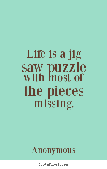 Puzzle Quotes Gorgeous Create Your Own Picture Quotes About Life Life Is A Jig Saw Puzzle