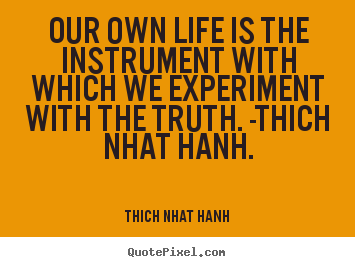 Design picture quote about life - Our own life is the instrument with which we experiment..