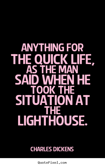 Quotes about life - Anything for the quick life, as the man said when he took the situation..