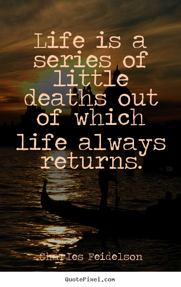 Life quotes - Life is a series of little deaths out of which..
