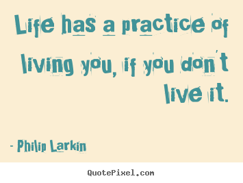 Design picture quote about life - Life has a practice of living you, if you don't live..