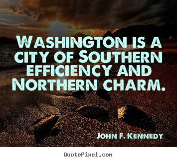 John F. Kennedy photo quotes - Washington is a city of southern efficiency and northern.. - Life sayings