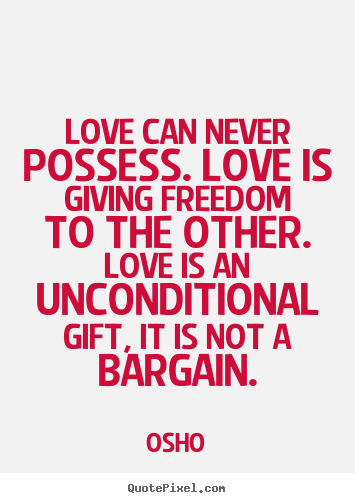 Love can never possess. love is giving freedom.. Osho famous life quotes