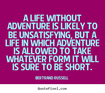 A life without adventure is likely to be unsatisfying, but a life.. Bertrand Russell famous life quote