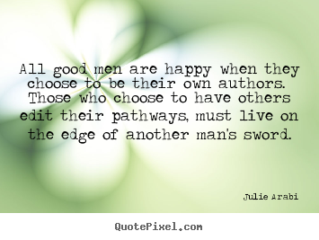 Life Quotes By Authors Endearing Julie Arabi Picture Quotes  All Good Men Are Happy When They