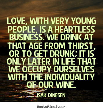 Life quotes - Love, with very young people, is a heartless business...