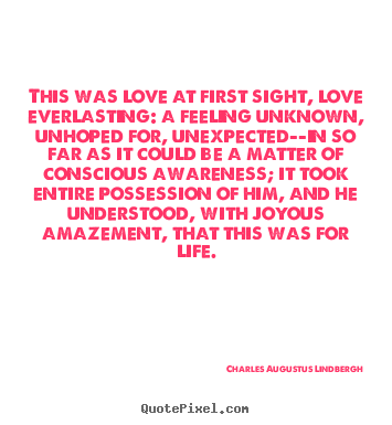 Life quote - This was love at first sight, love everlasting:..