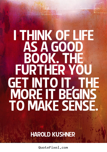 Design your own poster quotes about life - I think of life as a good book. the further..