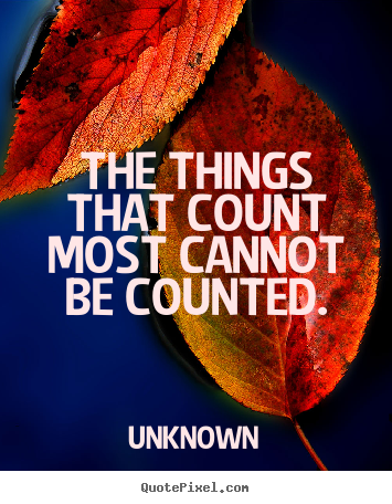 Make custom image quotes about life - The things that count most cannot be counted.