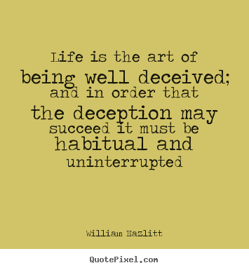 Life quotes - Life is the art of being well deceived; and in order that the deception..