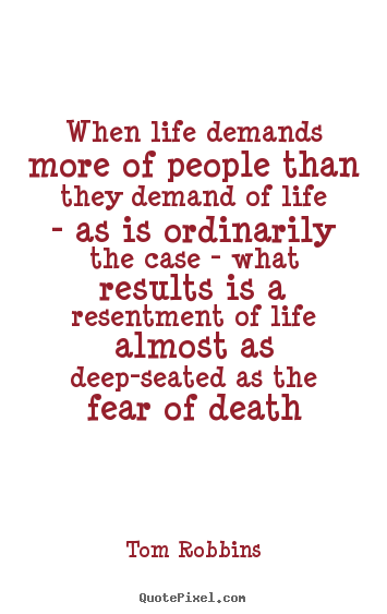 Tom Robbins picture quotes - When life demands more of people than they demand.. - Life quote