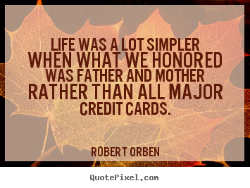Create your own picture quotes about life - Life was a lot simpler when what we honored..