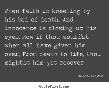 Quote about life - When faith is kneeling by his bed of death, and innocence..